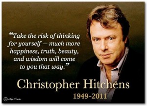 Christopher Hitchens, you see, came up with this idea all by himself, without being influenced at all by others, such as.......